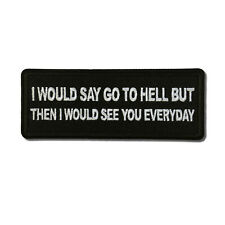 I would Say go to Hell but then I would See you Everyday Sew or Iron on Patch