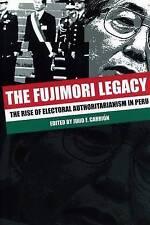 NEW The Fujimori Legacy: The Rise of Electoral Authoritarianism in Peru