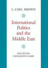 International Politics and the Middle East: Old Rules, Dangerous Game by BROWN