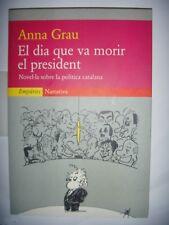 Espagnol: El dia que va morir el president: Novel la sobre la politica catalana