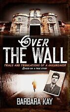 Over The Wall: Trials and Tribulations of a Jailbreaker. Based on a ... NEW BOOK