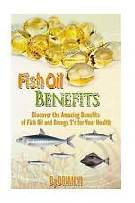Fish Oil Benefits: Discover the Amazing Benefits of Fish Oil and Omega 3's for Y