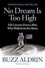 No Dream Is Too High: Life Lessons From a Man Who Walked on the Moon Buzz Aldrin