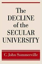 The Decline of the Secular University by C. John Sommerville (2006, Hardcover)