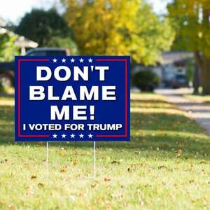 Don't Blame Me I Voted for Trump Yard Sign 18 x 12  With H stake Made In USA