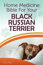 Home Medicine Bible for Your Black Russian Terrier : The Alternative Health.