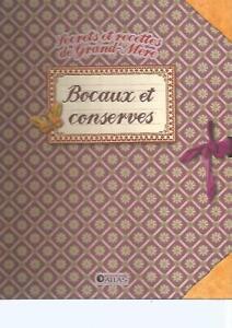 SECRETS ET RECETTES DE GRAND-MERE - BOCAUX ET CONSERVES - ED. ATLAS
