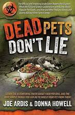 Dead Pets Don't Lie: The Official and Imposing Undercover Report That Exposes Wh