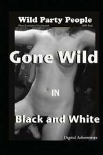 NEW Gone Wild In Black And White - Wild Party People by Voy Wilde
