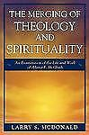 The Merging of Theology and Spirituality : An Examination of the Life and...