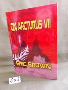 Eric Brown ON ARCTURUS VII SIGNED NMBRD LTD ED NOVELLA NEW & UNREAD