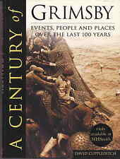 A Century of Grimsby by David Cuppleditch 2000 1st edn vgc with d/j Lincolnshire