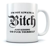 I'm Not Always A Bitch Funny Coffee Mug - Novelty Office Tea Cup Ceramic Mug