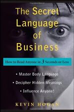 The Secret Language of Business: How to Read Anyone in 3 Seconds or Less by Kevi