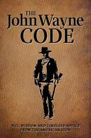 The John Wayne Code : Wit, Wisdom and Timeless Advice by Media Lab Books Staff