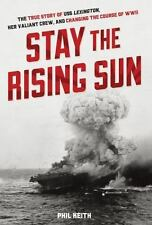 Stay the Rising Sun: The True Story of USS Lexington, Her Valiant Crew, and Chan