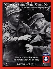 Give Me Something I Can't Do: The History of the 82nd Military Police Company fr