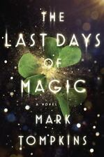 The Last Days of Magic by Mark Tompkins Hardcover Hardback Book Novel