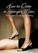 NEW How to Date a Younger Man: The Cougar's Guide to Cubhunting by Kate Mulvey