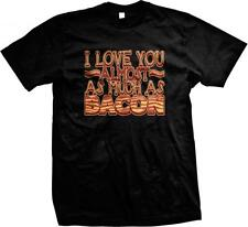 I Love You Almost as Much as Bacon- Bacon Lover Humor Funny Sayings Mens T-shirt