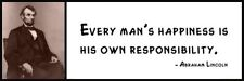 Wall Quote - ABRAHAM LINCOLN - Every Man's Happiness Is His Own Responsibility