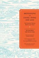 Meditations on Living, Dying and Loss : The Essential Tibetan Book of the Dead
