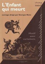 L'ENFANT QUI MEURT - MOTIF AVEC VARIATIONS PAR GEORGES BANU - L'ENTRETEMPS 2010