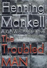 The Troubled Man: A Kurt Wallander Mystery (10) by Henning Mankell