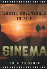 Sinema: Erotic Adventures in Film by Douglas Brode first ed Color + B & W photos
