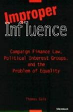 Improper Influence: Campaign Finance Law, Political Interest Groups,-ExLibrary