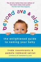 Beyond Ava & Aiden: The Enlightened Guide to Naming Your Baby by Rosenkrantz, Li