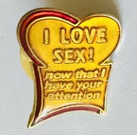 I Love Sex, Now That I Have Your Attention Pin Badge Rare Vintage Novelty (E3)