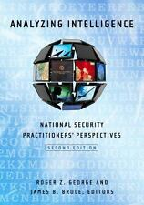 Analyzing Intelligence: National Security Practitioners' Perspectives 2nd editio