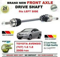 FOR TOYOTA AVENSIS (T27) 1.6 1.8 2008->on BRAND NEW FRONT AXLE LEFT DRIVESHAFT