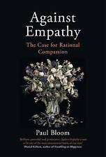 Against Empathy: The Case for Rational Compassion by Paul Bloom (Hardback, 2017)