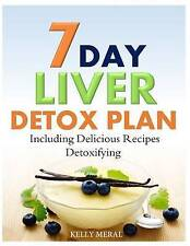 7-Day Liver Detox Plan: Including Delicious Detoxifying Recipes by Kelly Meral