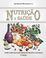 Nutricao e Saude : Como Fazer Escolhas Sensatas Em Dieta e Nutricao by Jose...