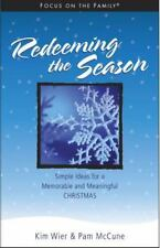 Redeeming the Season : Simple Ideas for a Memorable and Meaningful Christmas by