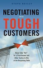 "Negotiating with Tough Customers: Never Take ""No!"" for a Final Answer and Other"