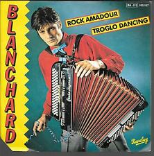 "45 TOURS / 7"" SINGLE--GERARD BLANCHARD--ROCK AMADOUR / TROGLO DANCING--1981"