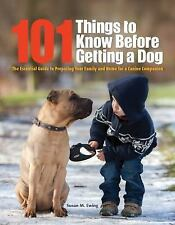 101 Things to Know Before Getting a Dog: The Essential Guide to Preparing Your
