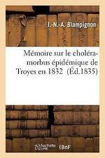 Memoire Sur le Cholera-Morbus Epidemique de Troyes En 1832 by...