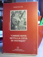 """""""CHISSA' DOVE DETTA LA CITTA' DI OVUNQUE"""" Mario de Col.   Libroitaliano  1997"""