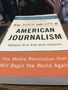 The Death and Life of American Journalism : The Media Revolution That Will Begin