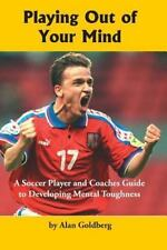 Playing Out of Your Mind: A Soccer Player and Coaches Guide to Developing Ment..