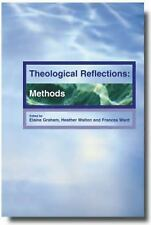 Theological Reflections: Methods: By Elaine Graham, Heather Walton, Frances Ward