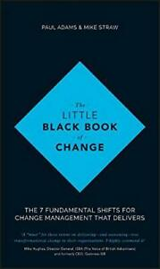 The Little Black Book of Change: The 7 Fundamental Shifts for Change Management