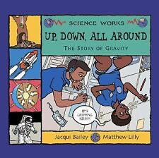 Up, Down, All Around: A Story of Gravity (Science Works) (Science Works), Jacqui