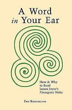 A Word in Your Ear : How and Why to Read James Joyce's Finnegans Wake by Eric...