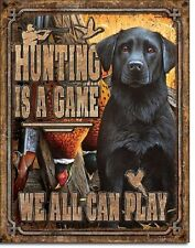 Hunting Game We Can All Play Lab Dog Hunt Cabin Garage Wall Decor Metal Tin Sign